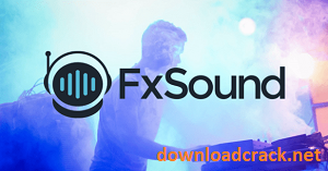 FxSound Pro 1.1.10.0 Crack With License Key [Latest] Free Download